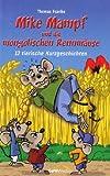 Mike Mampf und die mongolischen Rennmäuse: 12 tierische Kurzgeschichten