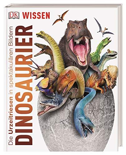 Wissen. Dinosaurier: Die Urzeitriesen in spektakulären Bildern (DK Wissen)