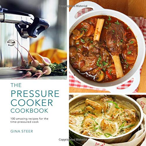 The Pressure Cooker Cookbook: 100 Amazing Recipes for the Time-Pressure Cook