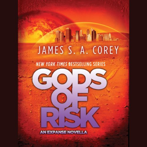 Gods of Risk     An Expanse Novella              Written by:                                                                                                                                 James S. A. Corey                               Narrated by:                                                                                                                                 Erik Davies                      Length: 2 hrs and 34 mins     48 ratings     Overall 4.1