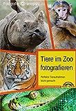 Tiere im Zoo fotografieren - Perfekte Tieraufnahmen leicht gemacht - Fotografie kompakt