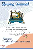 "SEWING JOURNAL ""Sewing Makes Dreams Come True"": Cute cover poem - Toy sewing machine - Specially designed interior pages for your sewing projects - 100 pages - 6' x 9'"