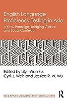 English Language Proficiency Testing in Asia (ESL & Applied Linguistics Professional Series)