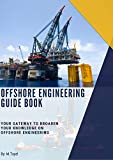 Offshore Engineering  Guide book: Your gateway to broaden your knowledge on Offshore Engineering (English Edition)