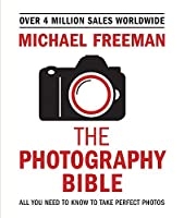The Photography Bible: All You Need to Know to Take Perfect Photos