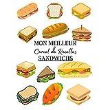 Mon Meilleur Carnet de Recettes Sandwichs: Carnet de recette de sandwich à remplir pour noter vos créations ! Livre de préparation de sandwich gastronomique simple à compléter. Pour adulte et enfant | 100 recettes