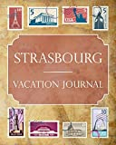 Strasbourg Vacation Journal: Blank Lined Strasbourg Travel Journal/Notebook/Diary Gift Idea for People Who Love to Travel