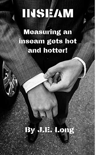 Inseam: Measuring an inseam gets hot and hotter! (English Edition)