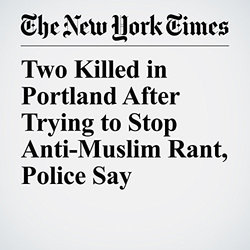 Two Killed in Portland After Trying to Stop Anti-Muslim Rant, Police Say audiobook cover art