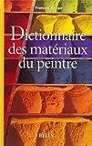 DICTIONNAIRE DES MATERIAUX DU PEINTRE - 13/01/2005
