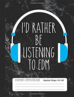 I'd Rather Be Listening To EDM Headphones Composition Book College Ruled 100 pag: Electronic Dance Music Student Notebook ...