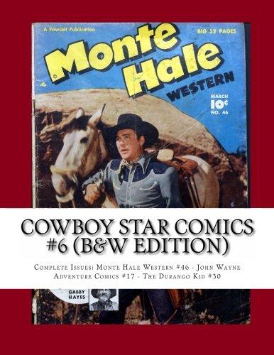 Cowboy Star Comics #6 (B&W Edition): Complete Issues: Monte Hale #46 - John Wayne Adventure Comics #17 - The Durango Kid #30