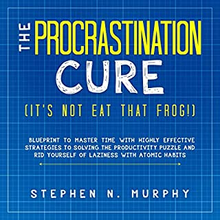 The Procrastination Cure (It's Not Eat That Frog!)     Blueprint to Master Time with Highly Effective Strategies to Solving the Productivity Puzzle and Rid Yourself of Laziness with Atomic Habits              By:                                                                                                                                 Stephen N. Murphy                               Narrated by:                                                                                                                                 Jake W. Clark                      Length: 3 hrs and 3 mins     Not rated yet     Overall 0.0