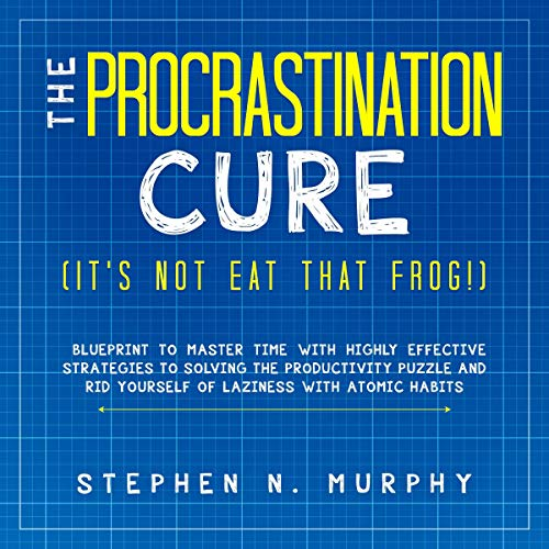 The Procrastination Cure (It's Not Eat That Frog!)     Blueprint to Master Time with Highly Effective Strategies to Solving the Productivity Puzzle and Rid Yourself of Laziness with Atomic Habits              By:                                                                                                                                 Stephen N. Murphy                               Narrated by:                                                                                                                                 Jake W. Clark                      Length: 3 hrs and 3 mins     26 ratings     Overall 5.0