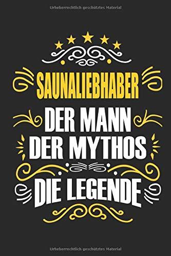 Saunaliebhaber Der Mann Der Mythos Die Legende: Notizbuch, Geschenk Buch mit 110 linierten Seiten
