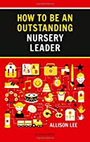 How to be an Outstanding Nursery Leader (Outstanding Teaching)