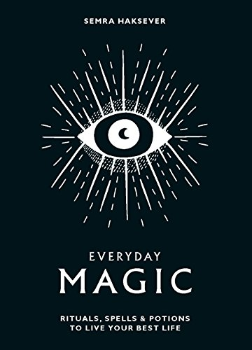 Compare Textbook Prices for Everyday Magic: Rituals, Spells & Potions to Live Your Best Life  ISBN 9781784881924 by Haksever, Semra,Vuckovic, Nes