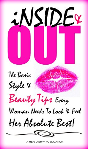 Inside and Out: The Basic Style and Beauty Tips Every Woman Needs...