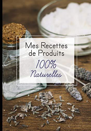 Mes recettes de produits 100% naturelles: Cahier pour noter des recettes de produits ménagers et cosmétiques bio fait maison. Idée cadeau pour femme ou maman zéro déchet.