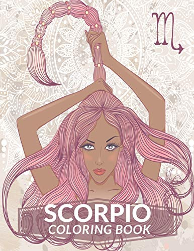 Scorpio Coloring Book: Zodiac Adult Coloring Book Color Your Zodiac Sign and Astrology for Adults Celebrating Black and Brown Afro American Queens For Stress Relief and Relaxation