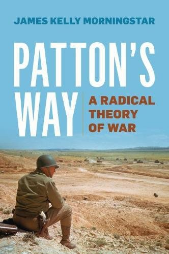 Patton's Way: A Radical Theory of War