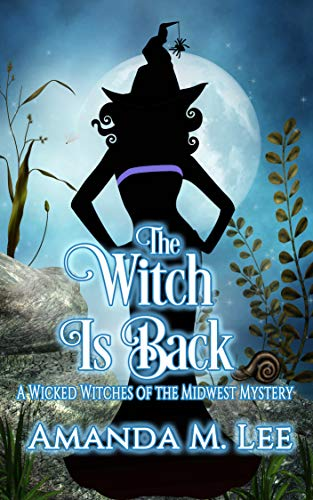 The Witch is Back (Wicked Witches of the Midwest Book 17) by [Amanda M. Lee]