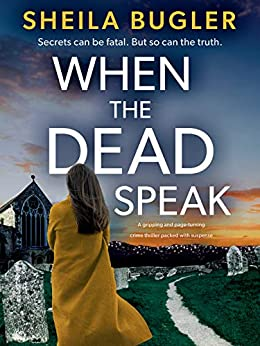 When the Dead Speak: A gripping and page-turning crime thriller packed with suspense by [Sheila Bugler]