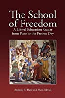 The School of Freedom: A liberal education reader from Plato to the present day by Unknown(2009-07-01)