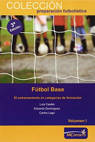 Fútbol base. El entrenamiento en categorías de formación Vol I (Preparacion Futbolistica)
