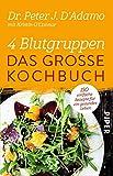 4 Blutgruppen - Das große Kochbuch: 150 einfache Rezepte für ein gesundes Leben