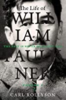 The Life of William Faulkner: The Past Is Never Dead, 1897-1934