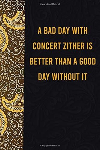 A bad day with concert zither is better than a good day without it: funny notebook for presents, cute journal for writing, journaling & note taking, ... for relatives - quotes register for lovers