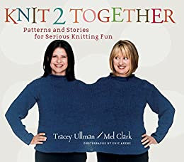 Knit 2 Together: Patterns and Stories for Serious Knitting Fun by [Tracey Ullman, Mel Clark, Eric Axene]