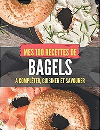 MES 100 RECETTES de BAGELS - A compléter, cuisiner et...