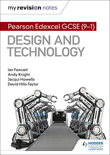 My Revision Notes: Pearson Edexcel GCSE (9-1) Design and Technology by [Ian Fawcett, Andy Knight, Jacqui Howells, David Hills-Taylor]