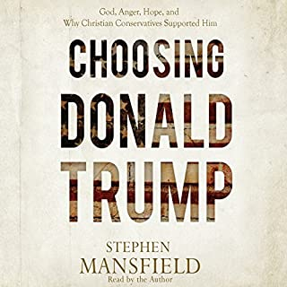 Choosing Donald Trump     God, Anger, Hope, and Why Christian Conservatives Supported Him              By:                                                                                                                                 Stephen Mansfield                               Narrated by:                                                                                                                                 Stephen Mansfield                      Length: 4 hrs and 30 mins     17 ratings     Overall 4.2
