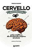 Cervello. Manuale dell'utente: Guida semplificata alla macchina più complessa del mondo...