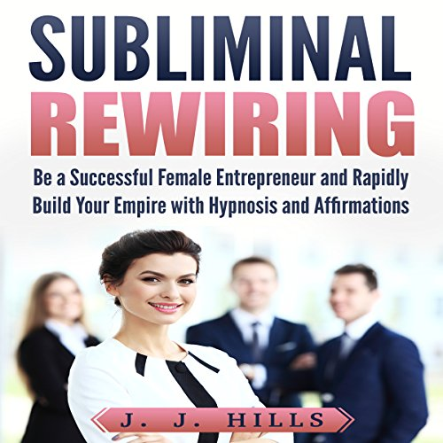Subliminal Rewiring: Be a Successful Female Entrepreneur and Rapidly Build Your Empire with Hypnosis and Affirmations audiobook cover art