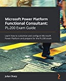 Microsoft Power Platform Functional Consultant: PL-200 Exam Guide: Learn how to customize and configure Microsoft Power Platform and prepare for the PL-200 exam