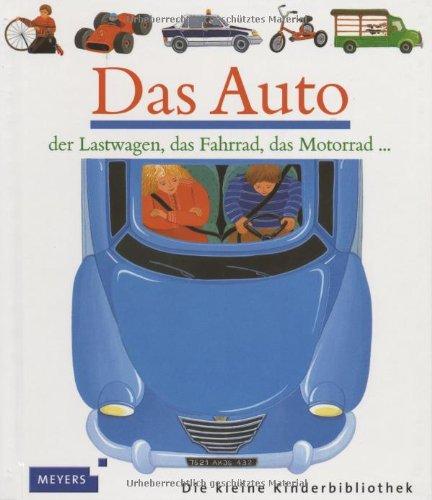 Das Auto: Der Lastwagen, Das Fahrrad, Das Motorrad (Meyers kleine Kinderbibliothek, Band 5)