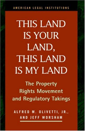 Download This Land Is Your Land, This Land Is My Land: The Property Rights Movement and Regulatory Takings (American Legal Institutions) 1931202419