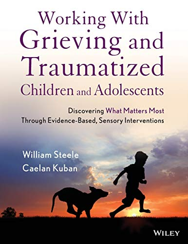 Working With Grieving And Traumatized Children And Adolescents Discovering What Matters Most Through Evidence Based