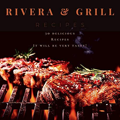 Rivera Grill recipes: 30 delicious Recipes It will be very tasty! (English Edition)