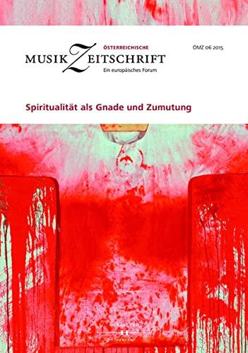 Spiritualität als Gnade und Zumutung: Österreichische Musikzeitschrift 06/2015 (ÖMZ 06/2015)