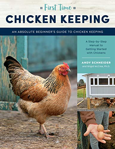 First Time Chicken Keeping: An Absolute Beginner's Guide to Keeping Chickens - A Step-by-Step Manual to Getting Started with Chickens
