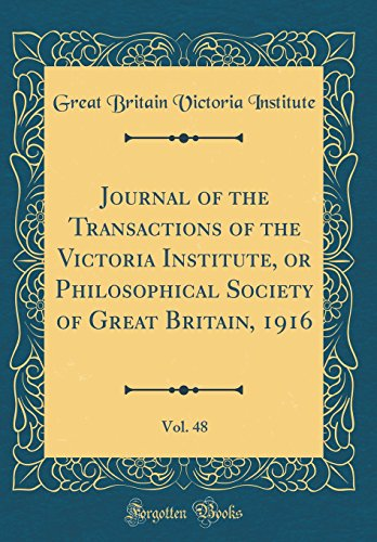 Journal of the Transactions of the Victoria Institute, or Philosophical Society of Great Britain, 1916, Vol. 48 (Classic Reprint)