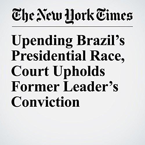 Upending Brazil's Presidential Race, Court Upholds Former Leader's Conviction copertina
