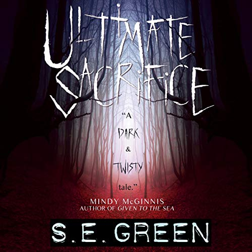 Ultimate Sacrifice: A Dark & Twisty Tale Audiobook By S.E. Green cover art