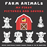 Farm Animals My First Pictures And Sounds: High Contrast Baby Book For Newborns From 0 To 18 months In Black And White Featuring Farm Animals And Sounds They Make