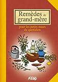 Remèdes de grand-mère - Pour les petits maux du quotidien